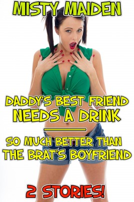 Daddys Best Friend Needs a Drink/So Much Better than the Brats Boyfriend by Misty Maiden from PublishDrive Inc in General Novel category