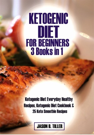 Ketogenic Diet for Beginners 3 Books in 1 by Jason B. Tiller from PublishDrive Inc in Family & Health category