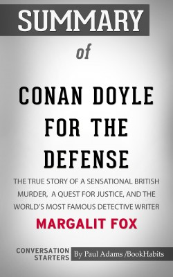 Summary of Conan Doyle for the Defense: The True Story of a Sensational British Murder, a Quest for Justice, and the World's Most Famous Detective Writer by Paul Adams from PublishDrive Inc in General Academics category