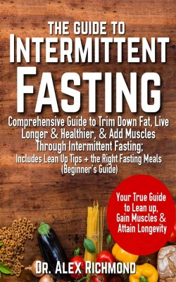 The Guide To Intermittent Fasting: by Dr. Alex Richmond from PublishDrive Inc in Family & Health category