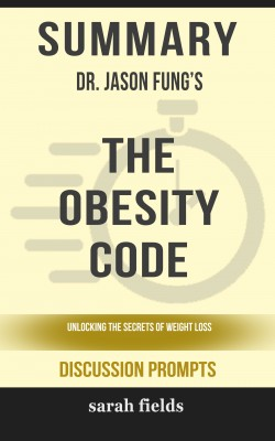 Summary: Dr. Jason Fung's The Obesity Code by Sarah Fields from PublishDrive Inc in General Academics category