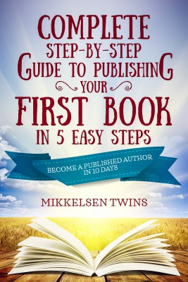Complete Step-by-Step Guide to Publishing Your First Book in 5 Easy Steps