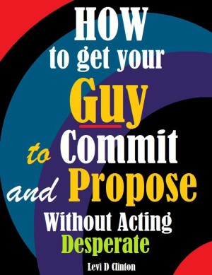 How to Get Your Guy to Commit and Propose Without Acting Desperate