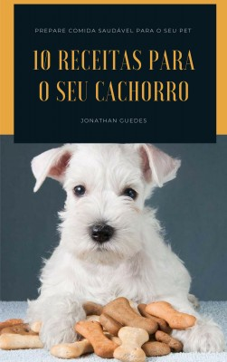 10 Receitas para o seu cachorro by Jonathan Guedes from PublishDrive Inc in Pet category