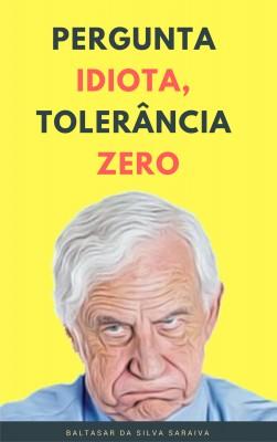 Pergunta idiota, tolerância zero by Baltasar da Silva Saraiva from  in  category