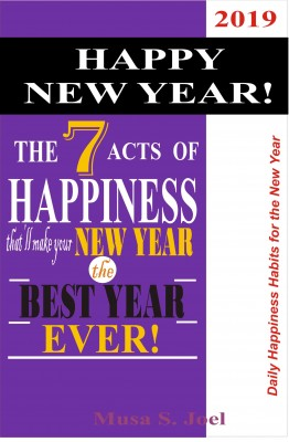HAPPY NEW YEAR!  The 7 Acts of Happiness that'll Make Your New Year the Best Year Ever! by Musa S. Joel from PublishDrive Inc in Family & Health category