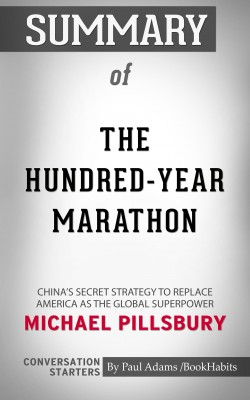 Summary of The Hundred-Year Marathon: China's Secret Strategy to Replace America as the Global Superpower by Paul Adams from PublishDrive Inc in General Academics category