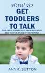 How to Get Toddlers to Talk by Ann R. Sutton from  in  category