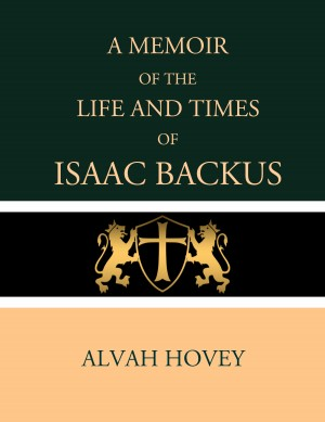A Memoir of the Life and Times of Isaac Backus by Alvah Hovey from PublishDrive Inc in History category