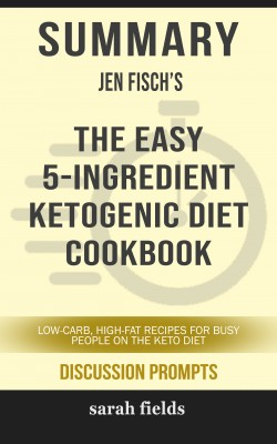 Summary: Jen Fisch's The Easy 5-Ingredient Ketogenic Diet Cookbook by Sarah Fields from PublishDrive Inc in General Academics category