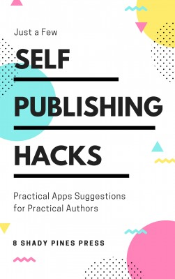 Self Publishing Hacks: Practical Suggestions for Practical Authors by Rusty Ellis from PublishDrive Inc in Engineering & IT category
