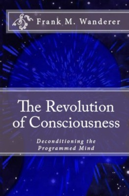 The Revolution of Consciousness by Frank M. Wanderer Ph.D. from PublishDrive Inc in Motivation category