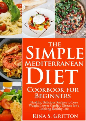 The Simple Mediterranean Diet Cookbook for Beginners by Rina S. Gritton from PublishDrive Inc in Family & Health category
