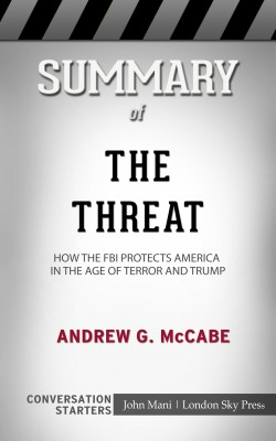 Summary of The Threat: How the FBI Protects America in the Age of Terror and Trump: Conversation Starters by John Mani from PublishDrive Inc in General Academics category