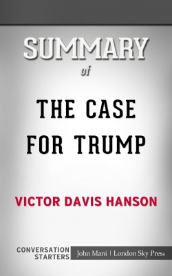 Summary of The Case for Trump: Conversation Starters by John Mani from PublishDrive Inc in General Academics category
