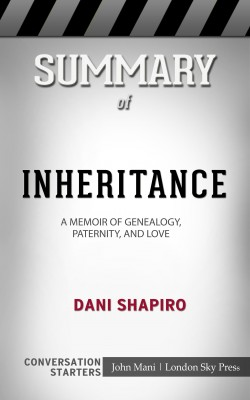 Summary of Inheritance: A Memoir of Genealogy, Paternity, and Love: Conversation Starters by John Mani from PublishDrive Inc in General Academics category