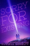 Sorry for Existing by Russell Nohelty from  in  category