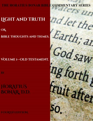 Light and Truth or Gospel Thoughts and Themes: Volume I: Old Testament by Horatius Bonar from PublishDrive Inc in Religion category