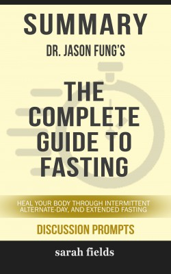 Summary: Dr. Jason Fung's The Complete Guide to Fasting by Sarah Fields from PublishDrive Inc in General Academics category