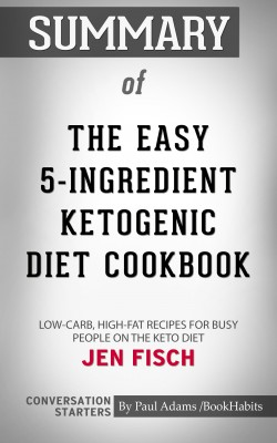 Summary of The Easy 5-Ingredient Ketogenic Diet Cookbook by Paul Adams from PublishDrive Inc in General Academics category