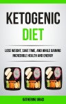 Ketogenic Diet: Lose Weight, Save Time, and While Gaining Incredible Health and Energy by Katherine Graci from  in  category
