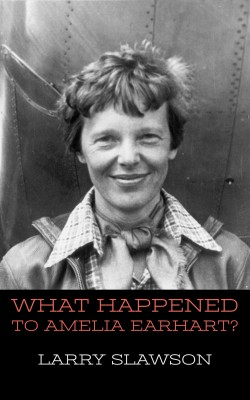 What Happened to Amelia Earhart? by Larry Slawson from PublishDrive Inc in History category