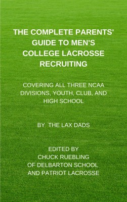 The Complete Parents' Guide to Men's College Lacrosse Recruiting by The Lax Dads from PublishDrive Inc in General Academics category