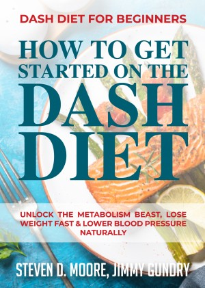 Dash Diet for Beginners - How to Get Started on the Dash Diet by Jimmy Gundry from PublishDrive Inc in Family & Health category