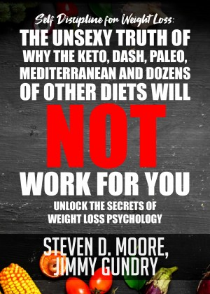 Self Discipline for Weight Loss: The Unsexy Truth of Why the Keto, Dash, Paleo, Mediterranean and Dozens of other Diets will NOT Work for You by Jimmy Gundry from PublishDrive Inc in Family & Health category