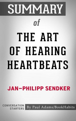 Summary of The Art of Hearing Heartbeats by Paul Adams from PublishDrive Inc in General Academics category