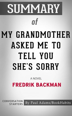 Summary of My Grandmother Asked Me to Tell You She's Sorry by Paul Adams from PublishDrive Inc in General Academics category