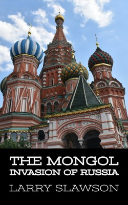 The Mongol Invasion of Russia by Larry Slawson from PublishDrive Inc in History category