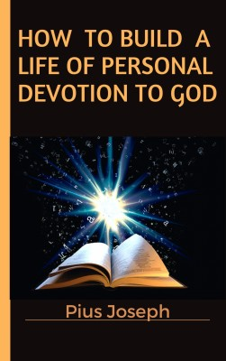 How to Build a Life of Personal Devotion to God