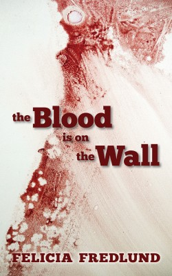 The Blood is on the Wall by Felicia Fredlund from PublishDrive Inc in General Novel category