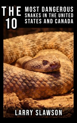 The 10 Most Dangerous Snakes in the United States and Canada by Larry Slawson from PublishDrive Inc in Science category