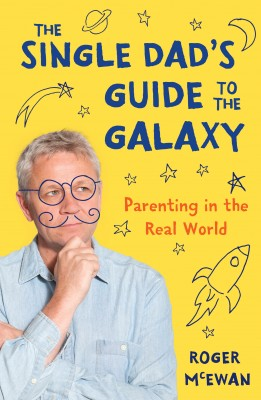 The Single Dads Guide to the Galaxy: Parenting in the Real World