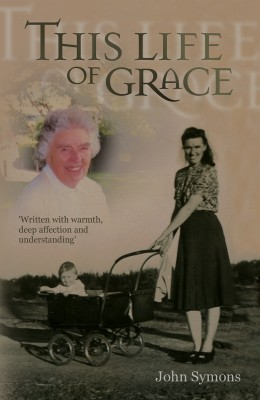 This Life Of Grace by John Symons from PublishDrive Inc in Autobiography & Biography category