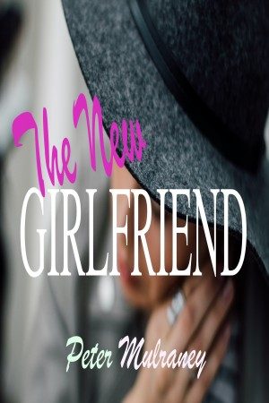 The New Girlfriend by Peter Mulraney from PublishDrive Inc in General Novel category