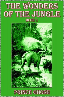 The Wonders of the Jungle by Prince Ghosh from PublishDrive Inc in General Novel category