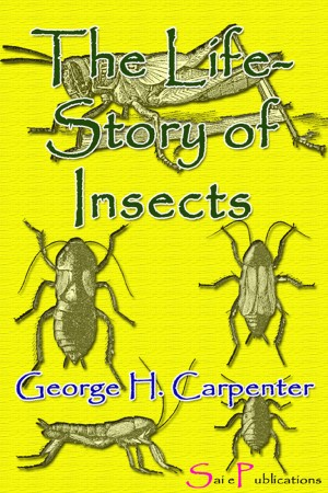 The Life-Story of Insects by George H. Carpenter from PublishDrive Inc in Science category