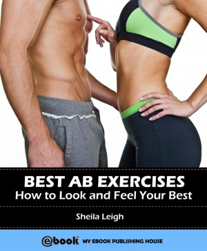 Best Ab Exercises: How to Look and Feel Your Best by Sheila Leigh from PublishDrive Inc in Family & Health category