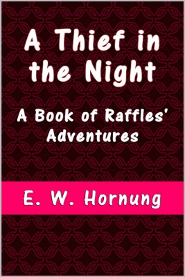 A Thief in the Night by E. W. Hornung from PublishDrive Inc in General Novel category