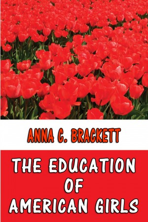 The Education of American Girls by Anna C. Brackett from PublishDrive Inc in General Academics category