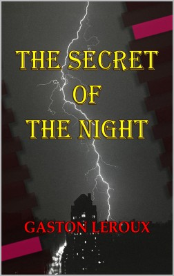 The Secret of the Night by Gaston Leroux from Publish Drive (Content 2 Connect Kft.) in General Novel category