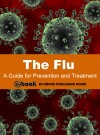 The Flu: A Guide for Prevention and Treatment by My Ebook Publishing House from  in  category