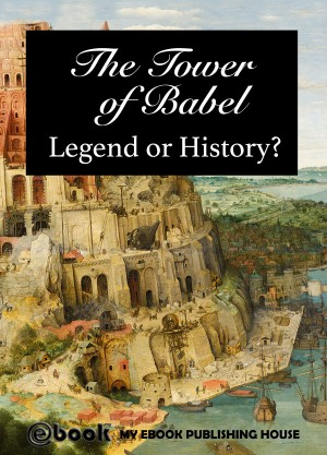 The Tower of Babel - Legend or History? by My Ebook Publishing House from PublishDrive Inc in History category