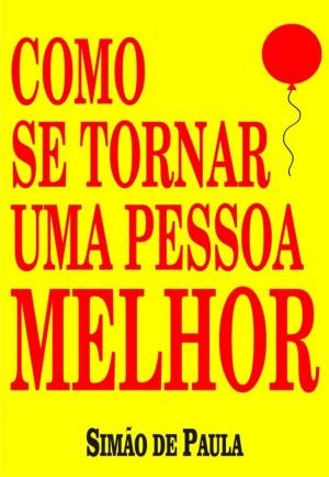 Como se tornar uma pessoa melhor by Simão de Paula from PublishDrive Inc in Motivation category