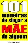 101 Maneiras de xingar a mãe de alguém by Fernando Braga from  in  category