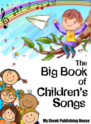 The Big Book of Childrens Songs by My Ebook Publishing House from PublishDrive Inc in Teen Novel category
