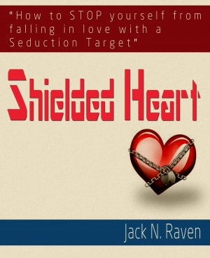 Shielded Heart : How To Stop Yourself From Falling For A Seduction Target